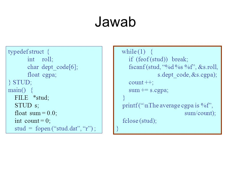 Jawab typedef struct { int roll; char dept_code[6]; float cgpa;
